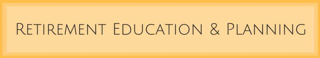 Retirement Education & Planning
